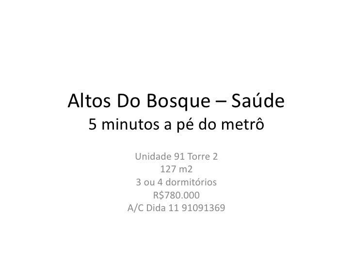 Altos Do Bosque – Saúde5 minutos a pé do metrô<br />Unidade 91 Torre 2<br />127 m2<br />3 ou 4 dormitórios<br />R$780.000<...