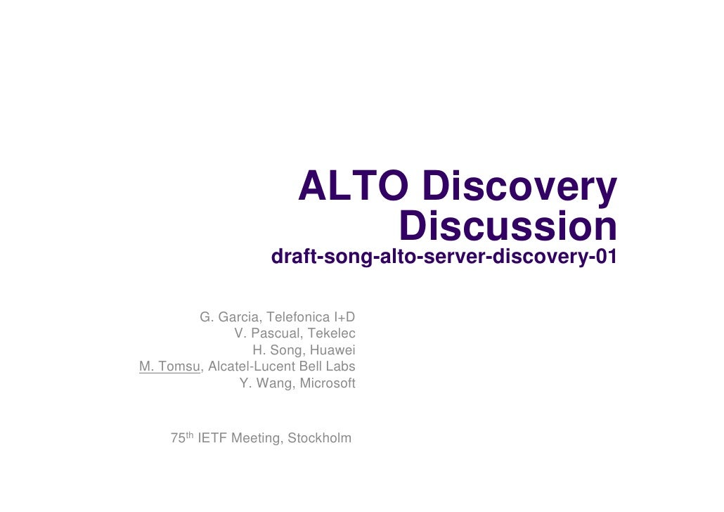 ALTO Discovery                             Discussion                     draft-song-alto-server-discovery-01          G. ...
