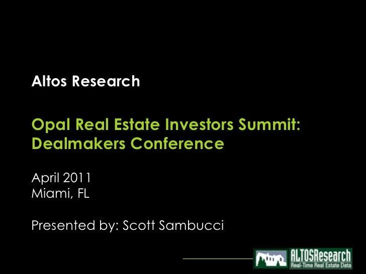 Altos ResearchOpal Real Estate Investors Summit:Dealmakers ConferenceApril 2011Miami, FLPresented by: Scott Sambucci