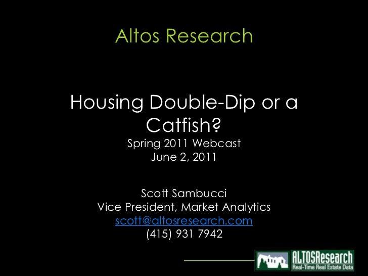Altos ResearchDouble-Dip or a Catfish?Spring 2011 WebcastJune 2, 2011<br />Scott Sambucci<br />Vice President, Market Anal...