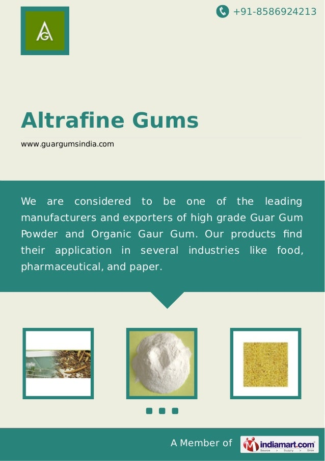 +91-8586924213 A Member of Altrafine Gums www.guargumsindia.com We are considered to be one of the leading manufacturers a...