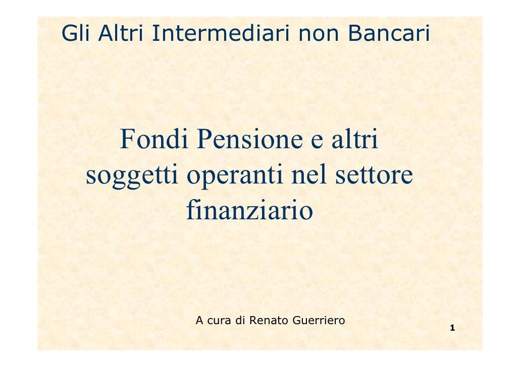 Gli Altri Intermediari non Bancari         Fondi Pensione e altri   soggetti operanti nel settore            finanziario  ...