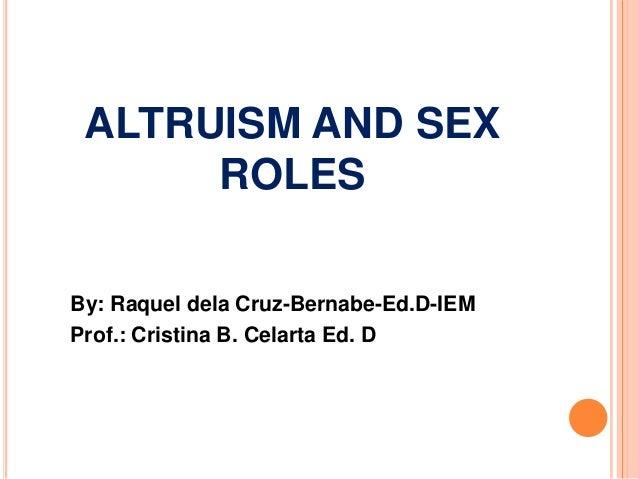 ALTRUISM AND SEX ROLES By: Raquel dela Cruz-Bernabe-Ed.D-IEM Prof.: Cristina B. Celarta Ed. D