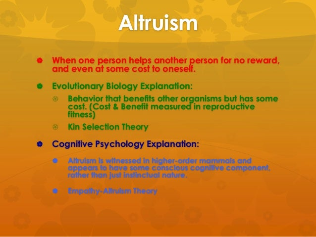 theory of altruism The literature on altruism in social psychology, and to a lesser degree in sociology, economics, political behavior and sociobiology since the early 1980's is reviewed.