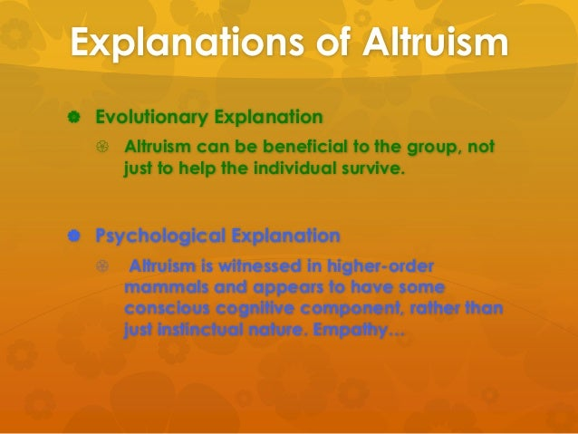 theory of altruism Social behavior attraction: loving altruism, or the concern for others, is explained by several theories, including the social-exchange theory, the empathy.
