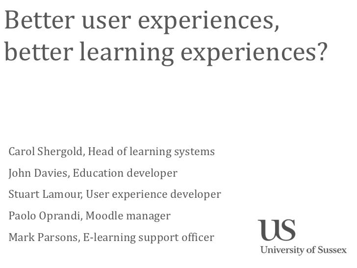 Better user experiences,better learning experiences?Carol Shergold, Head of learning systemsJohn Davies, Education develop...
