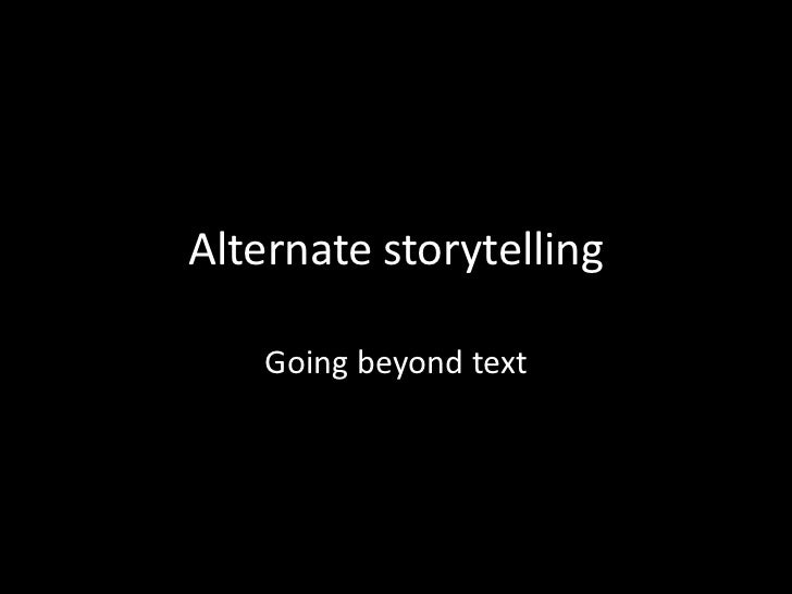 Alternate storytelling    Going beyond text