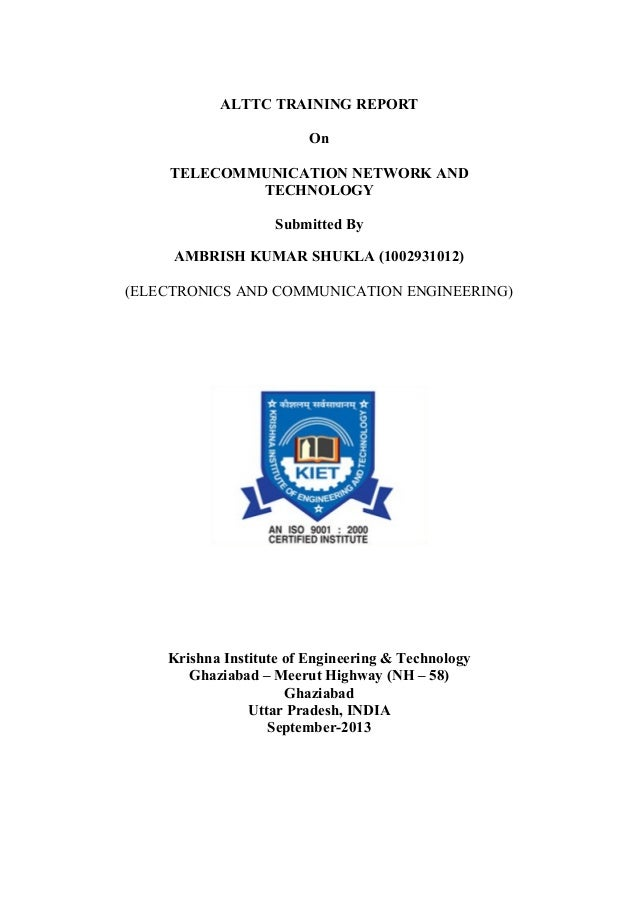ALTTC TRAINING REPORT On TELECOMMUNICATION NETWORK AND TECHNOLOGY Submitted By AMBRISH KUMAR SHUKLA (1002931012) (ELECTRON...