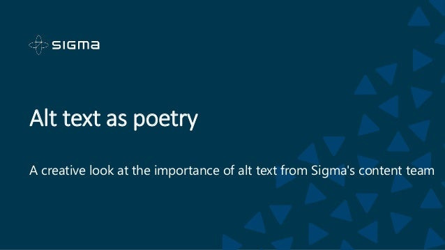 Alt text as poetry A creative look at the importance of alt text from Sigma's content team