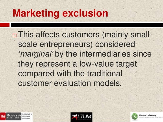 Marketing exclusion   This affects customers (mainly small-    scale entrepreneurs) considered    'marginal' by the inter...
