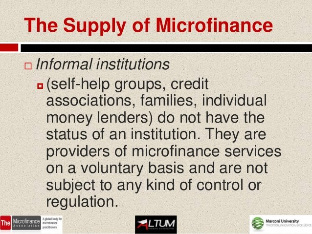 The Supply of Microfinance   Informal institutions     (self-help groups, credit      associations, families, individual...