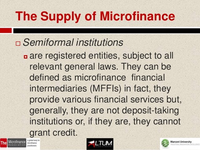 The Supply of Microfinance   Semiformal institutions       are registered entities, subject to all        relevant gener...