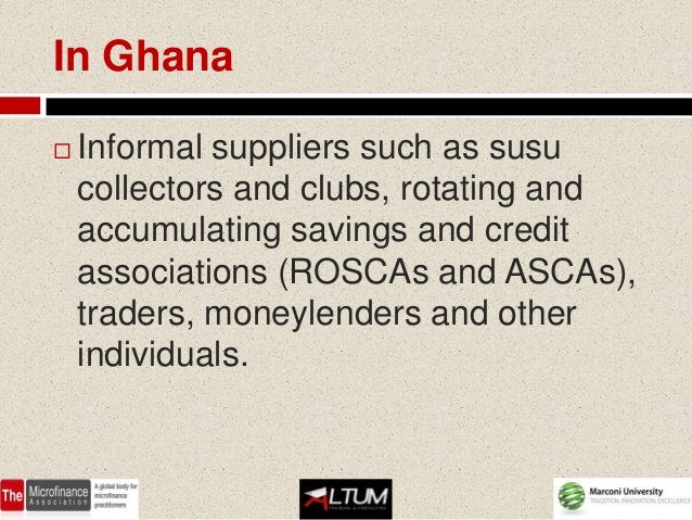 In Ghana   Informal suppliers such as susu    collectors and clubs, rotating and    accumulating savings and credit    as...