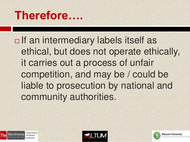 To answer the question……   Does operating in microfinance mean    operating in the field of ethical    finance?       It...