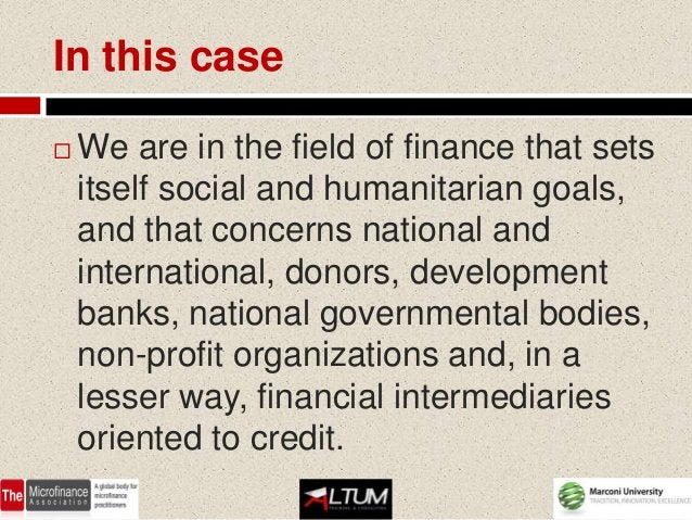 In short..   The technical form of financial    support comes mainly from donations    and soft loans. Microfinance comes...
