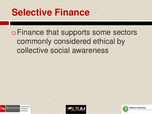 In the second case   Financial support is given only to    sectors judged ethical by the lender,    based on subjective c...
