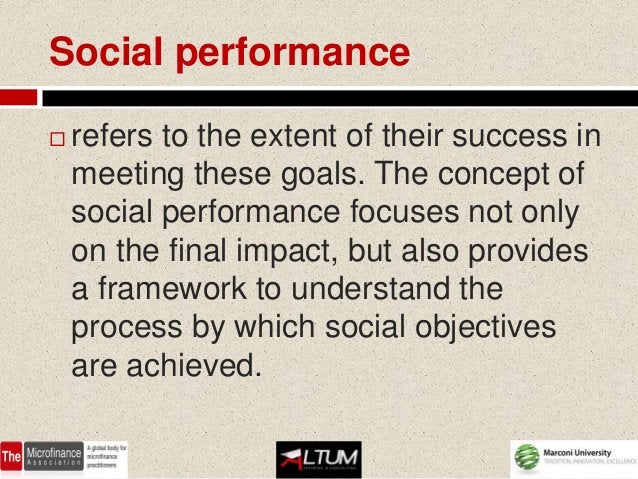 Social performance   refers to the extent of their success in    meeting these goals. The concept of    social performanc...