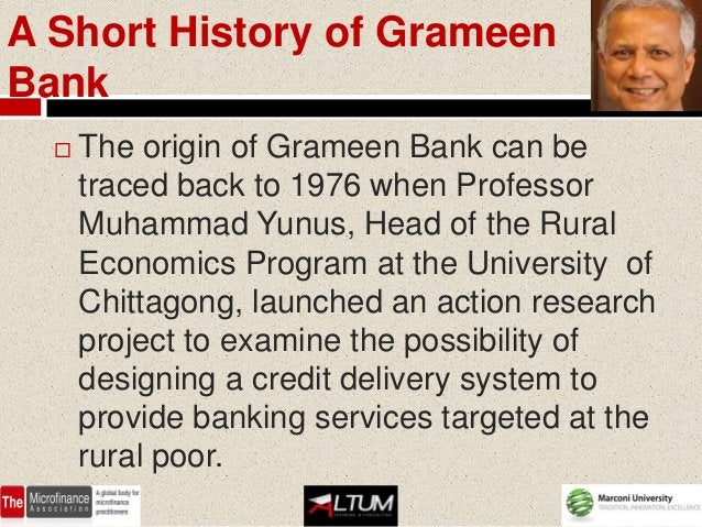 A Short History of GrameenBank     The origin of Grameen Bank can be      traced back to 1976 when Professor      Muhamma...