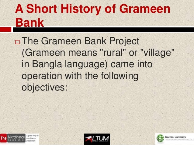 """A Short History of GrameenBank   The Grameen Bank Project    (Grameen means """"rural"""" or """"village""""    in Bangla language) c..."""