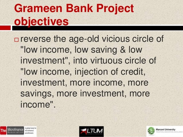 """Grameen Bank Projectobjectives   reverse the age-old vicious circle of    """"low income, low saving & low    investment"""", i..."""