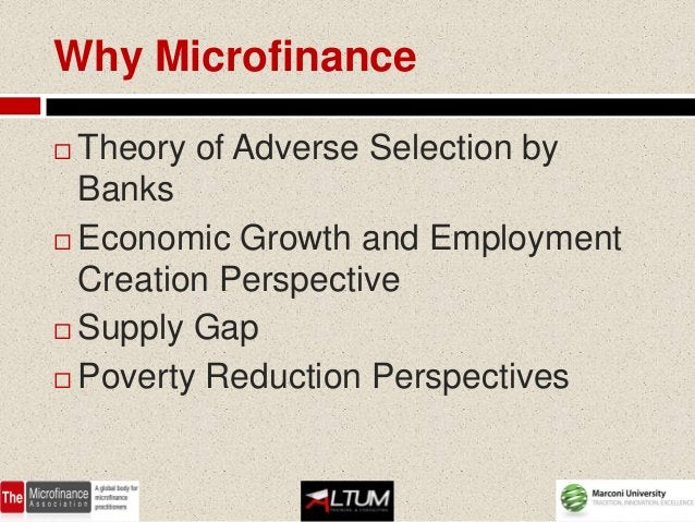 Why Microfinance Theory of Adverse Selection by  Banks Economic Growth and Employment  Creation Perspective Supply Gap...