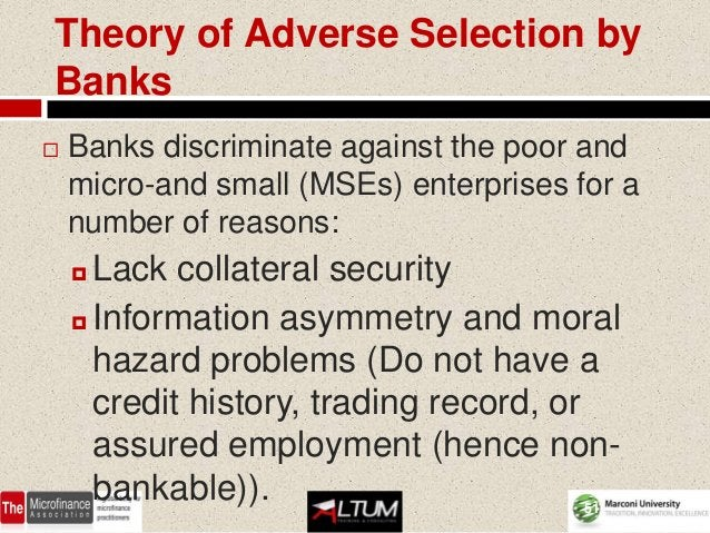 Theory of Adverse Selection byBanks   Banks discriminate against the poor and    micro-and small (MSEs) enterprises for a...