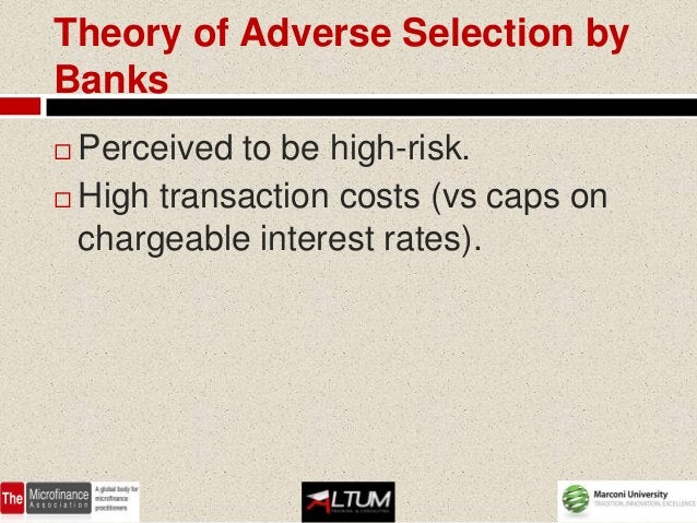 Theory of Adverse Selection byBanks Perceived to be high-risk. High transaction costs (vs caps on  chargeable interest r...