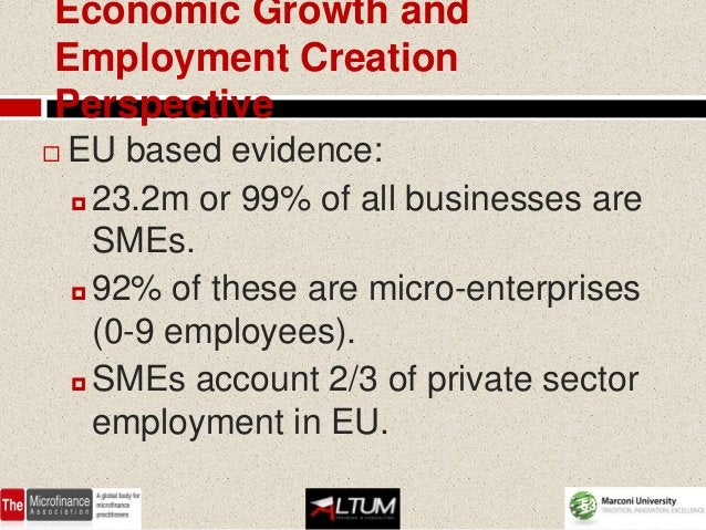 Economic Growth andEmployment CreationPerspective   EU based evidence:     23.2m or 99% of all businesses are      SMEs....