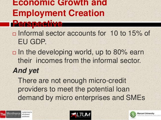 Economic Growth andEmployment CreationPerspective Informal sector accounts for 10 to 15% of  EU GDP. In the developing w...