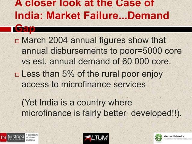 A closer look at the Case ofIndia: Market Failure...DemandGap March 2004 annual figures show that  annual disbursements t...