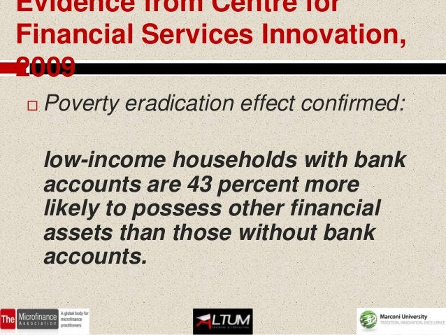 Evidence from Centre forFinancial Services Innovation,2009   Poverty eradication effect confirmed:    low-income househol...