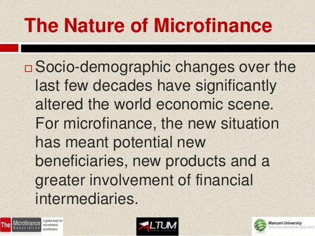 The Nature of Microfinance   Socio-demographic changes over the    last few decades have significantly    altered the wor...