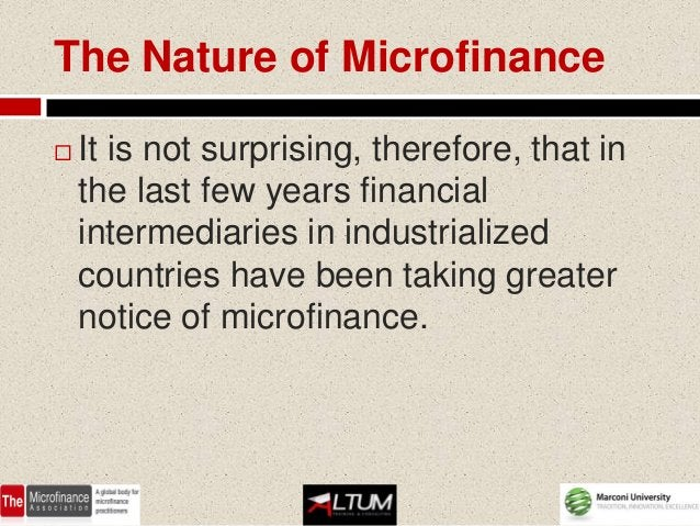 The Nature of Microfinance   It is not surprising, therefore, that in    the last few years financial    intermediaries i...