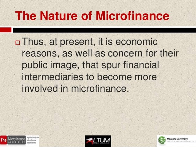 The Nature of Microfinance   Thus, at present, it is economic    reasons, as well as concern for their    public image, t...