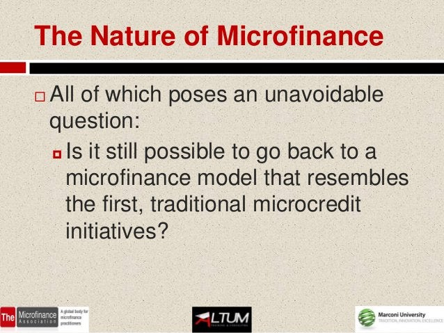 The Nature of Microfinance   All of which poses an unavoidable    question:     Is it still possible to go back to a    ...