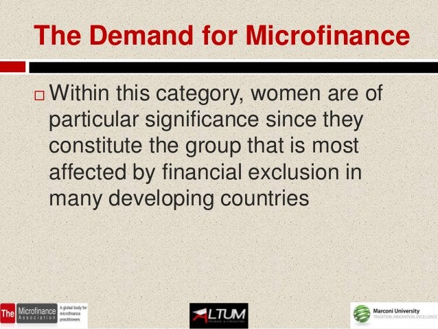 The Demand for Microfinance   Within this category, women are of    particular significance since they    constitute the ...
