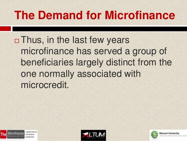 The Demand for Microfinance   Thus, in the last few years    microfinance has served a group of    beneficiaries largely ...