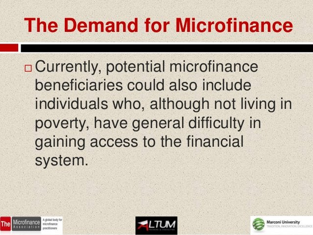 The Demand for Microfinance   Currently, potential microfinance    beneficiaries could also include    individuals who, a...