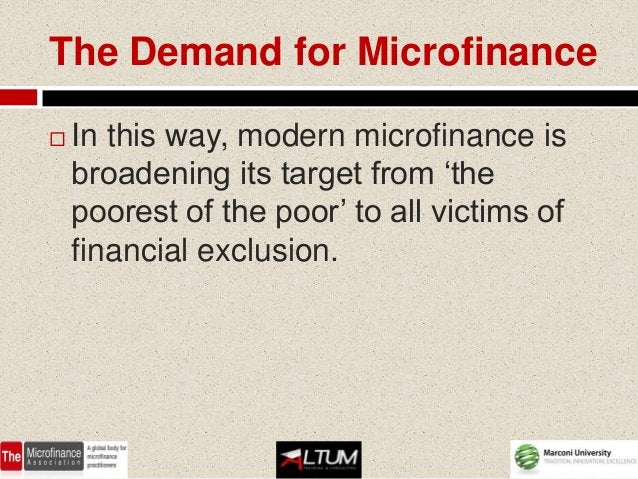 The Demand for Microfinance   In this way, modern microfinance is    broadening its target from 'the    poorest of the po...