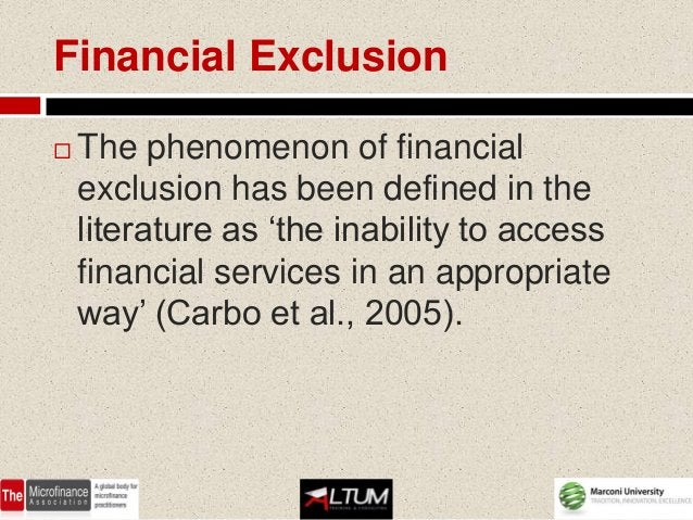 Financial Exclusion   The phenomenon of financial    exclusion has been defined in the    literature as 'the inability to...