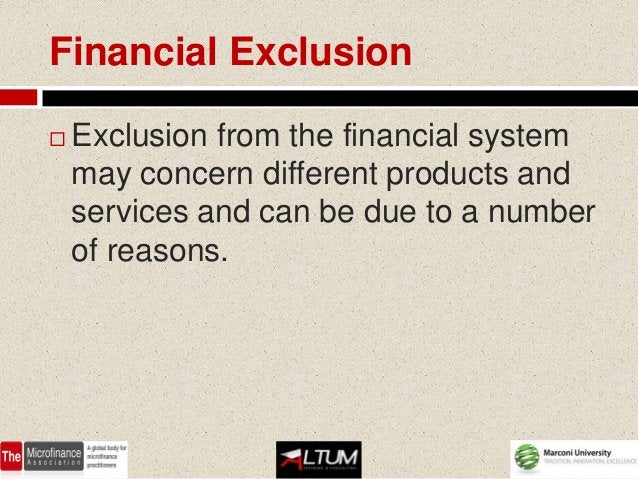 Financial Exclusion   Exclusion from the financial system    may concern different products and    services and can be du...