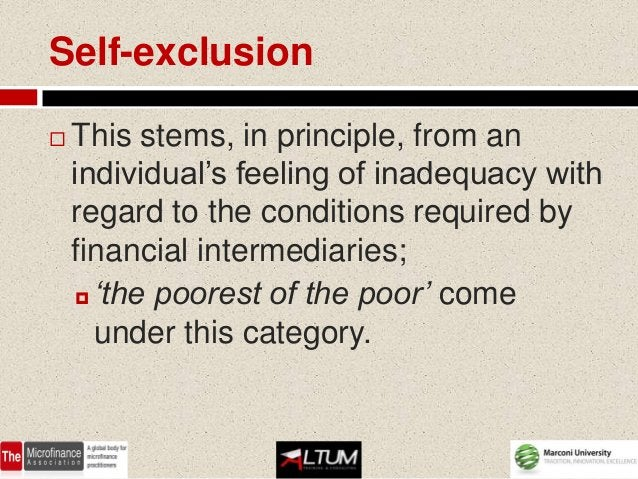 Self-exclusion   This stems, in principle, from an    individual's feeling of inadequacy with    regard to the conditions...