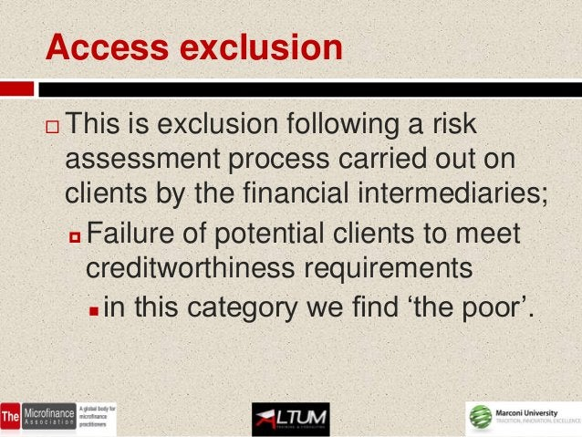 Access exclusion   This is exclusion following a risk    assessment process carried out on    clients by the financial in...