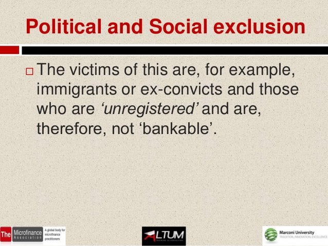 Political and Social exclusion   The victims of this are, for example,    immigrants or ex-convicts and those    who are ...