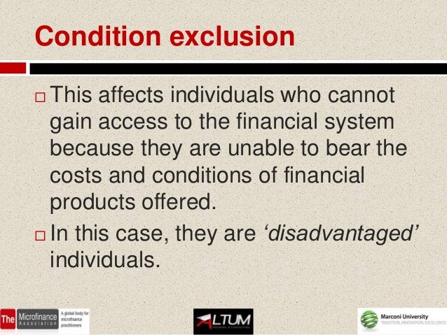 Condition exclusion This affects individuals who cannot  gain access to the financial system  because they are unable to ...