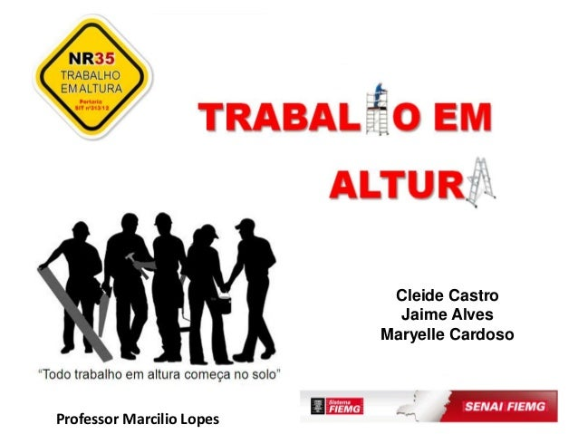 Trabalho em Altura NR 35. Cleide Castro Jaime Alves Maryelle Cardoso  Professor Marcilio Lopes ... 02bee63394