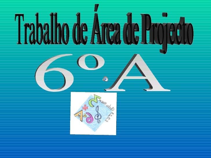 Trabalho de Área de Projecto 6ºA