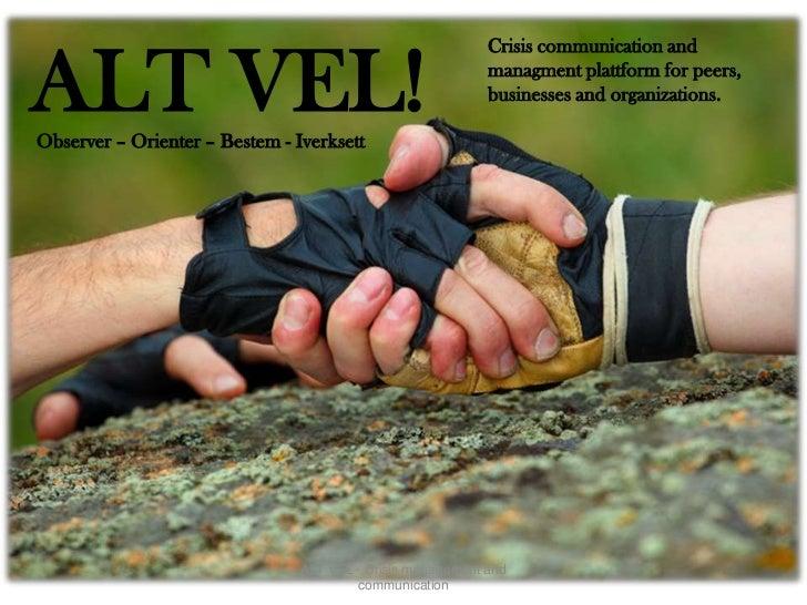 Crisis communication andALT VEL!Observer – Orienter – Bestem - Iverksett                                                  ...