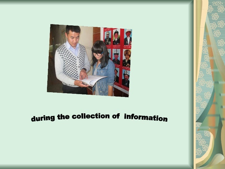 during the collection of  information