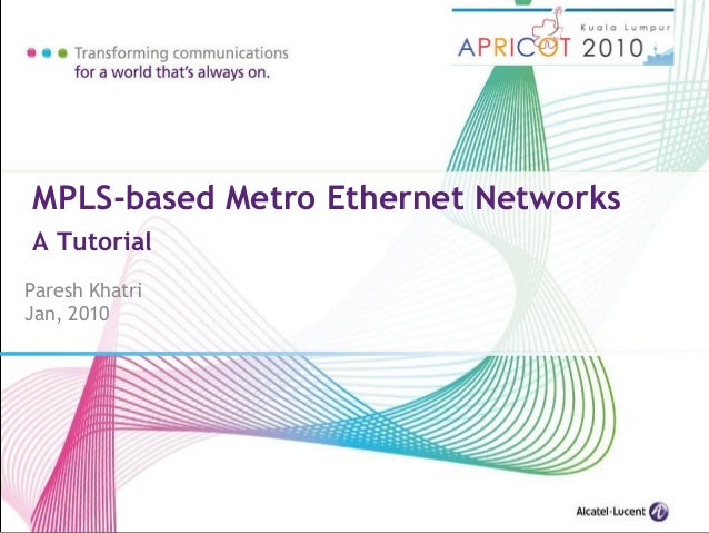 Paresh Khatri Jan, 2010 MPLS-based Metro Ethernet Networks A Tutorial
